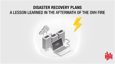 Disaster Recovery Plans: a lesson learned in the aftermath of the OVH fire